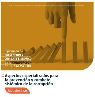 AF0220-0004 Módulo V. Aspectos especializados para la prevención, detección  y combate sistémico de la corrupción en El Salvador